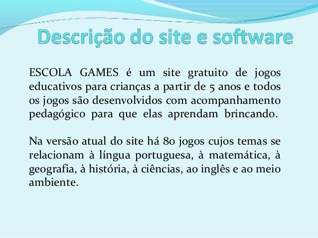 ESCOLA GAMES é um site gratuito de jogos educativos para crianças a partir de 5 anos e todos os jogos são desenvolvidos co...