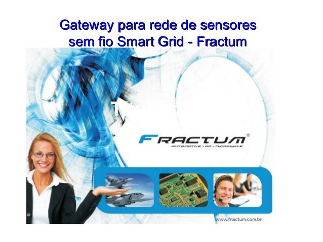 Título do CursoGateway para rede de sensoresGateway para rede de sensoressem fio Smart Grid - Fractumsem fio Smart Grid - ...