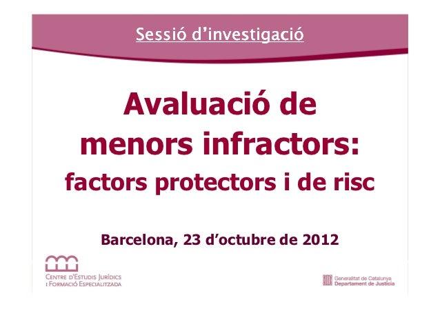 Sessió d'investigació       Sessió investigació   Avaluació de menors infractors:factors protectors i de risc   Barcelona,...
