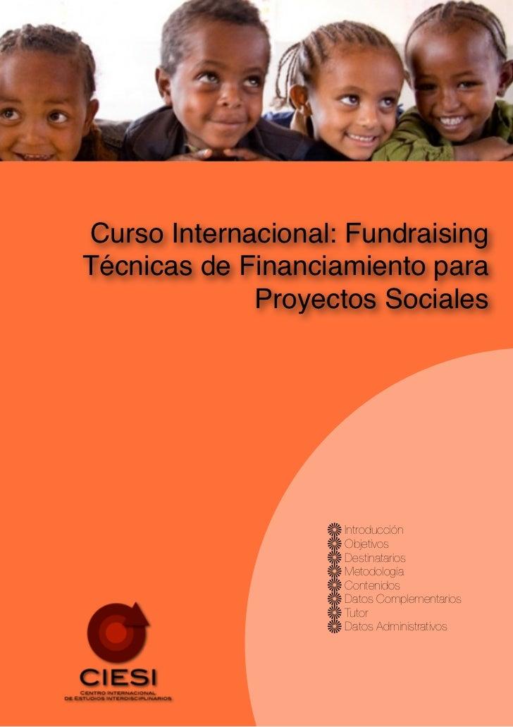 Curso Internacional: FundraisingTécnicas de Financiamiento para             Proyectos Sociales                    Introduc...