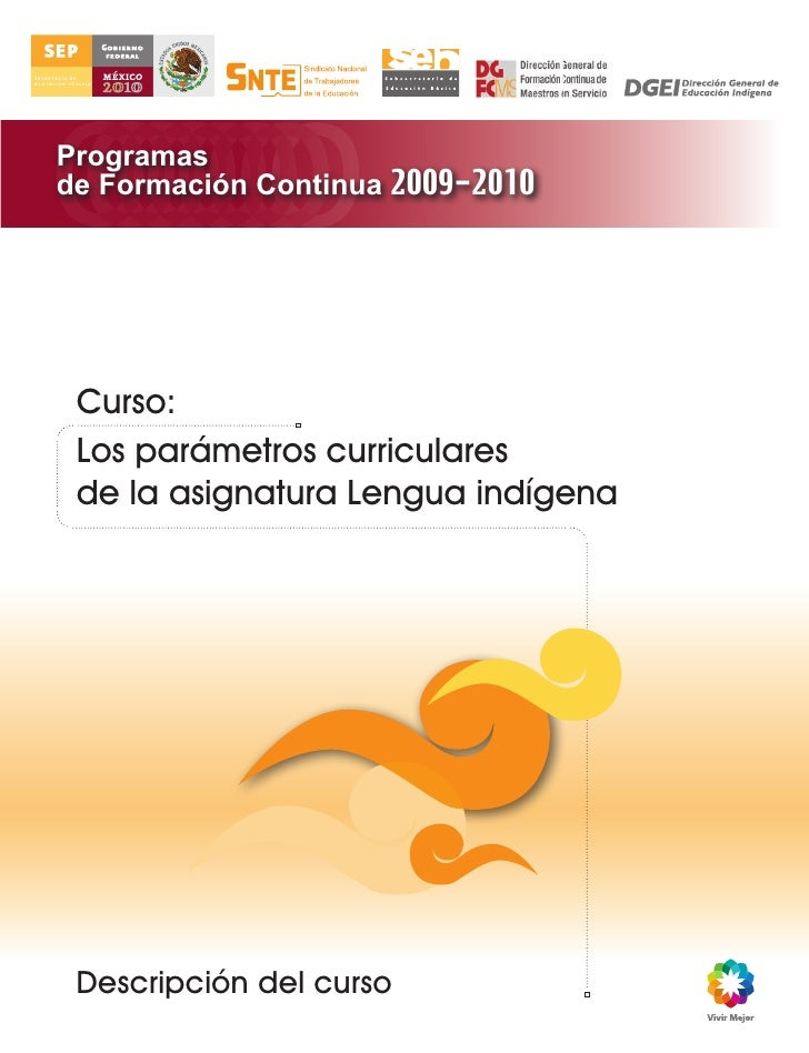 Programasde Formación Continua 2009-2010 Curso: Los parámetros curriculares de la asignatura Lengua indígena Descripción d...