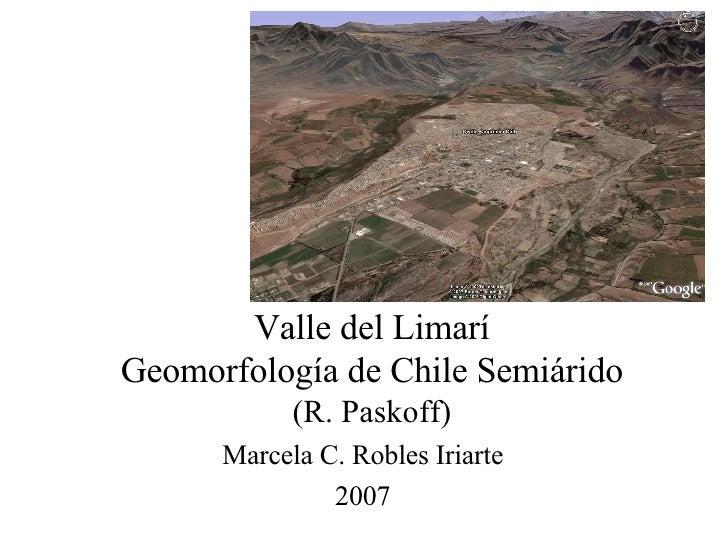 Valle del Limarí Geomorfología de Chile Semiárido (R. Paskoff) Marcela C. Robles Iriarte 2007