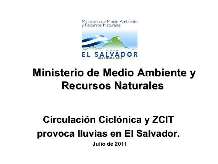 Ministerio de Medio Ambiente y Recursos Naturales  Circulación Ciclónica y ZCIT  provoca lluvias en El Salvador.  Julio de...