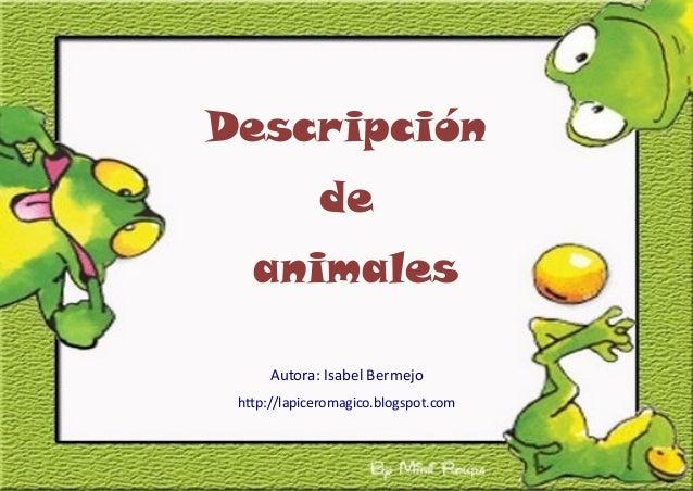 Descripción de animales Autora: Isabel Bermejo http://lapiceromagico.blogspot.com