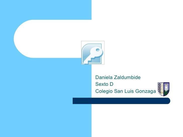 Descripción de la Pantalla de Access  Daniela Zaldumbide Sexto D Colegio San Luis Gonzaga