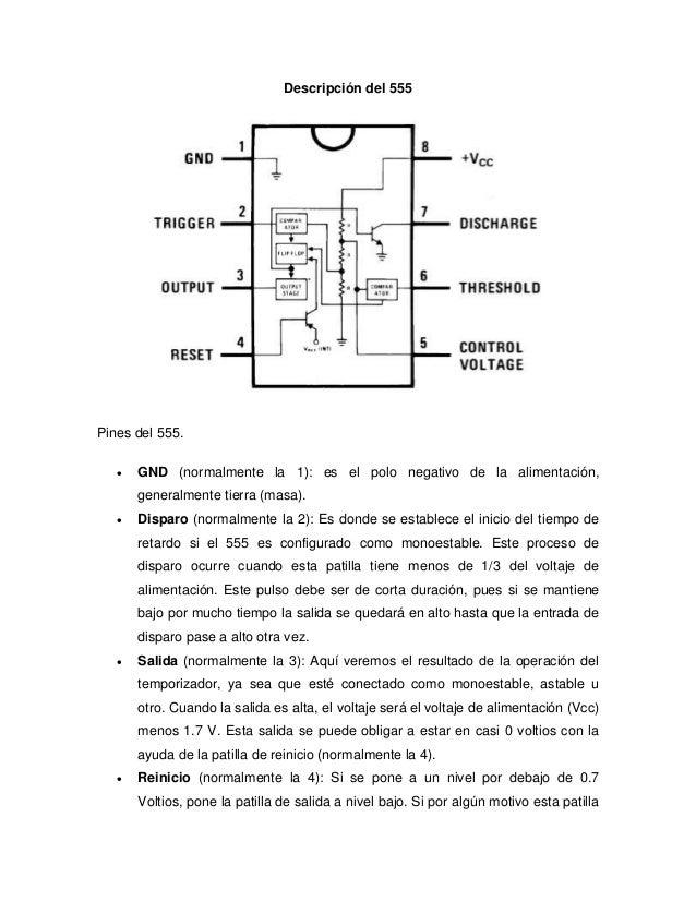 Descripción del 555 Pines del 555.  GND (normalmente la 1): es el polo negativo de la alimentación, generalmente tierra (...