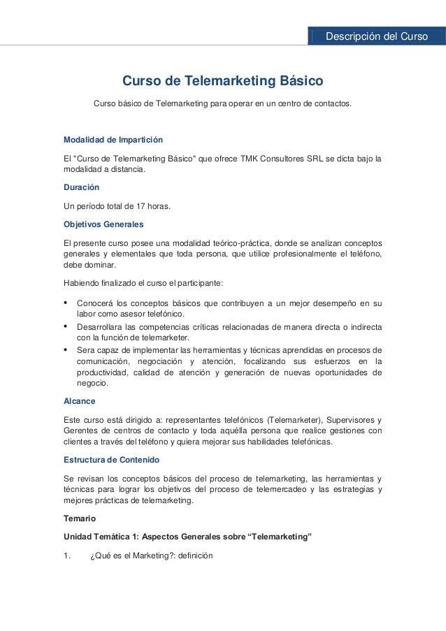 Descripción del Curso Curso de Telemarketing Básico Curso básico de Telemarketing para operar en un centro de contactos. M...