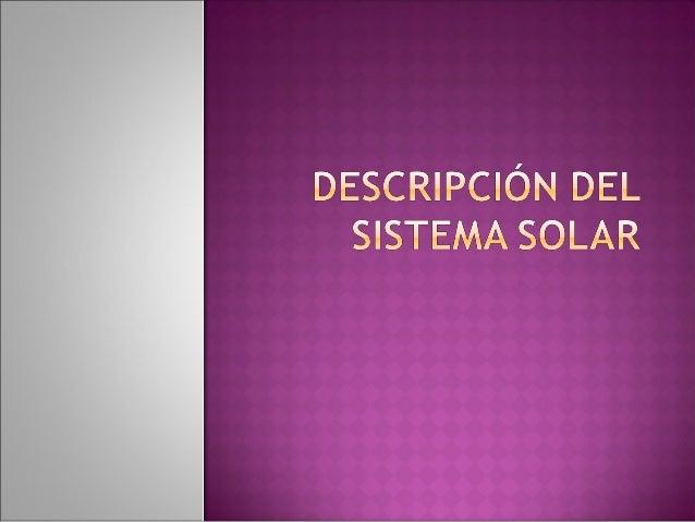    El sistema solar esta formado por el sol,    ocho planetas, números de satélites y    aproximadamente 100 mil asteroid...