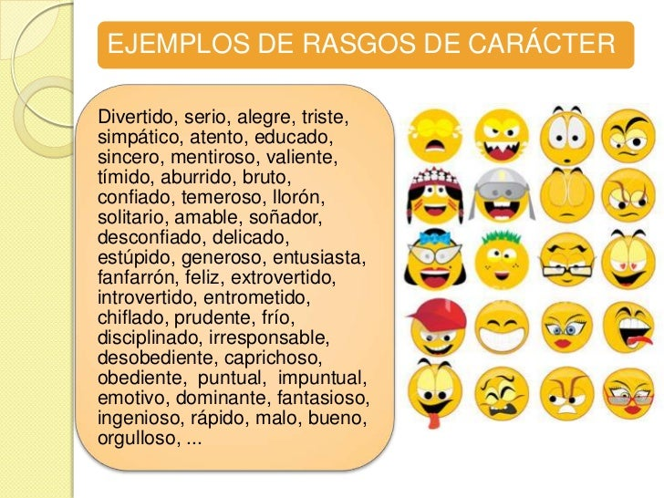 EJEMPLOS DE RASGOS DE CARÁCTERDivertido, serio, alegre, triste,simpático, atento, educado,sincero, mentiroso, valiente,tím...