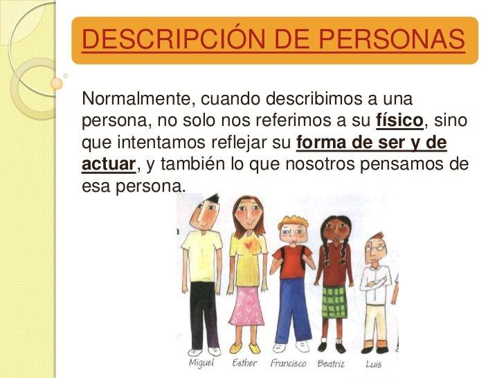 DESCRIPCIÓN DE PERSONASNormalmente, cuando describimos a unapersona, no solo nos referimos a su físico, sinoque intentamos...