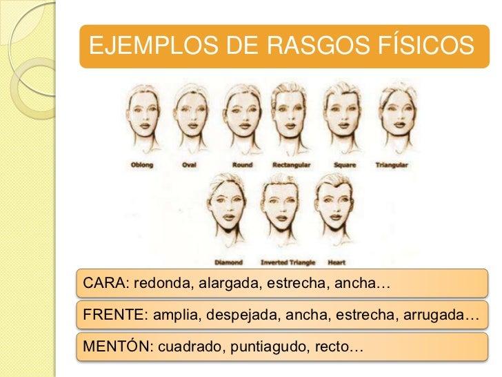 EJEMPLOS DE RASGOS FÍSICOSCARA: redonda, alargada, estrecha, ancha…FRENTE: amplia, despejada, ancha, estrecha, arrugada…ME...