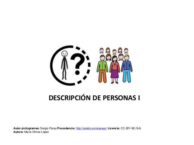 DESCRIPCIÓN DE PERSONAS I Autor pictogramas: Sergio Palao Procedencia: http://catedu.es/arasaac/ Licencia: CC (BY-NC-SA) A...