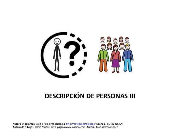 DESCRIPCIÓN DE PERSONAS III Autor pictogramas: Sergio Palao Procedencia: http://catedu.es/arasaac/ Licencia: CC (BY-NC-SA)...