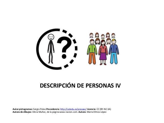DESCRIPCIÓN DE PERSONAS IV Autor pictogramas: Sergio Palao Procedencia: http://catedu.es/arasaac/ Licencia: CC (BY-NC-SA) ...