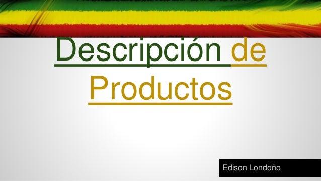 Descripción de Productos Edison Londoño