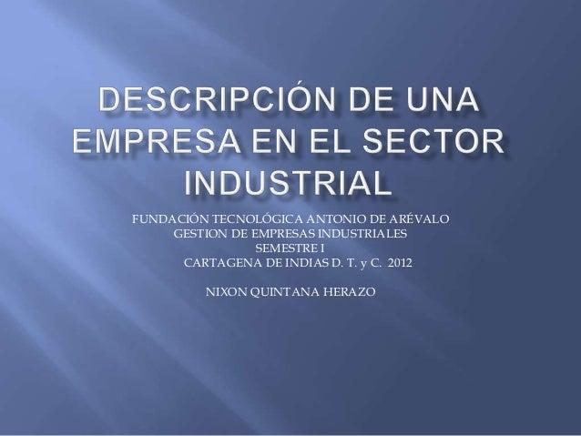 FUNDACIÓN TECNOLÓGICA ANTONIO DE ARÉVALO     GESTION DE EMPRESAS INDUSTRIALES                 SEMESTRE I      CARTAGENA DE...