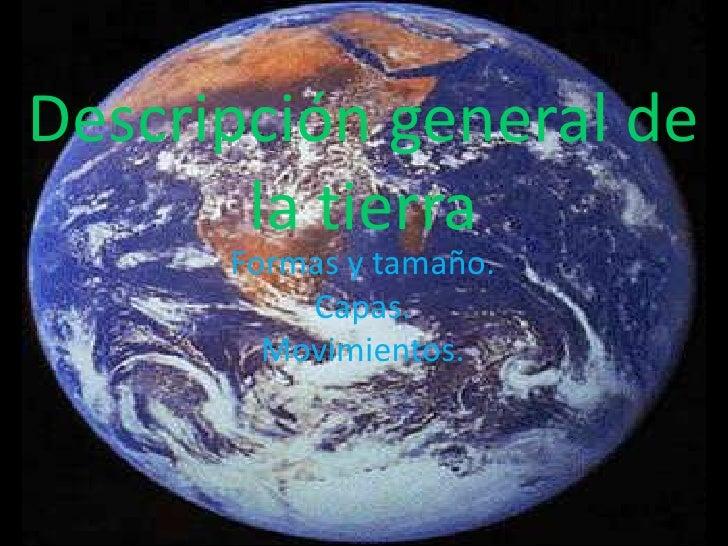 Descripción general de la tierra  <br />Formas y tamaño.<br />Capas.<br />Movimientos. <br />