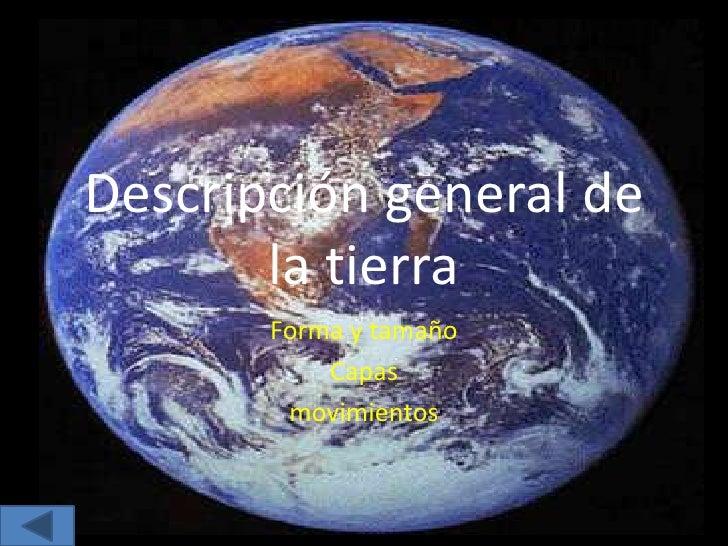 Descripción general de la tierra <br />Forma y tamaño<br />Capas <br />movimientos<br />