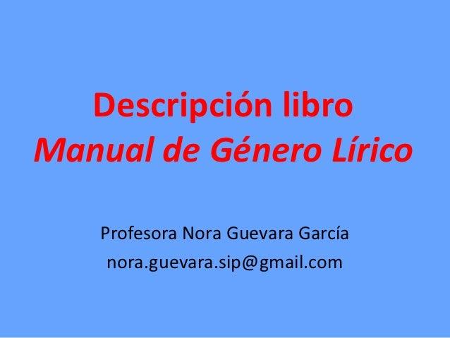 Descripción libroManual de Género Lírico    Profesora Nora Guevara García     nora.guevara.sip@gmail.com