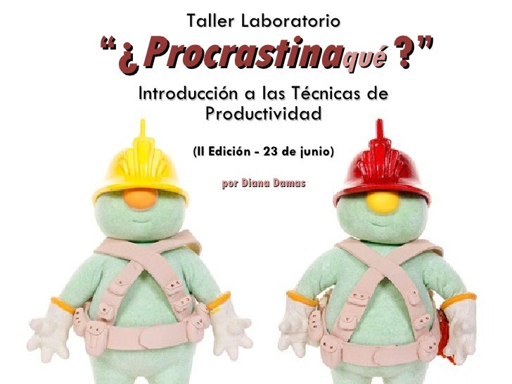 """Taller Laboratorio""""¿ Procrastinaqué ?""""  Introducción a las Técnicas de          Productividad        (II Edición - 23 de j..."""