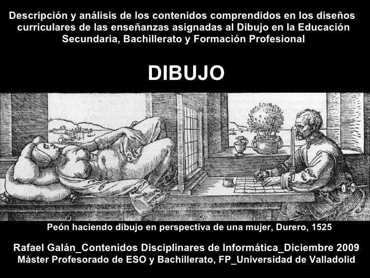 Descripción y análisis de los contenidos comprendidos en los diseños  curriculares de las enseñanzas asignadas al Dibujo e...