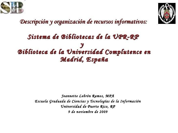 Descripción y organización de recursos informativos:  Sistema de Bibliotecas de la UPR-RP  y  Biblioteca de la Universidad...