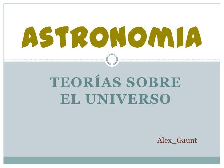 Astronomia TEORÍAS SOBRE  EL UNIVERSO           Alex_Gaunt
