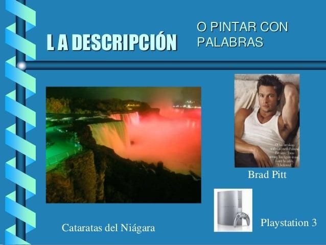 L A DESCRIPCIÓN Cataratas del Niágara Brad Pitt Playstation 3 O PINTAR CON PALABRAS