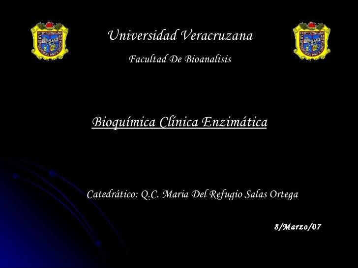 Universidad Veracruzana Facultad De Bioanalisis Bioquímica Clínica Enzimática Catedrático: Q.C. Maria Del Refugio Salas Or...