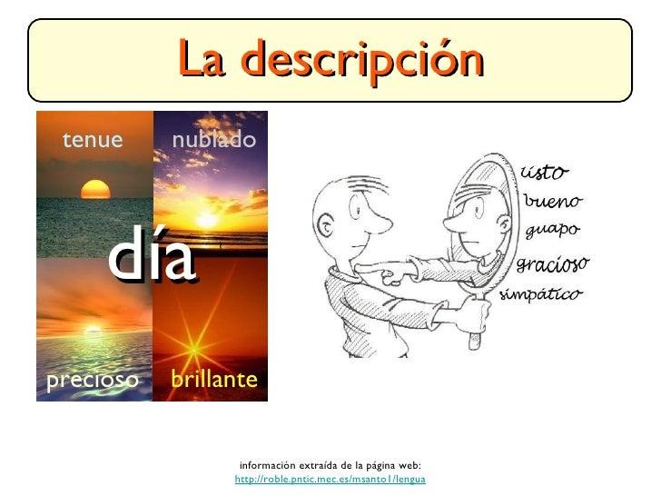 La descripción <ul><li>información extraída de la página web: </li></ul><ul><li>http://roble.pntic.mec.es/msanto1/lengua <...