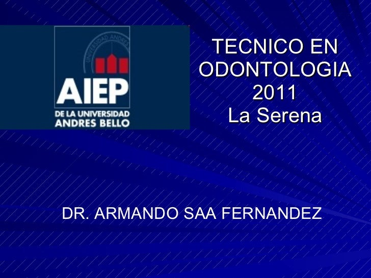 TECNICO EN ODONTOLOGIA 2011 La Serena DR. ARMANDO SAA FERNANDEZ