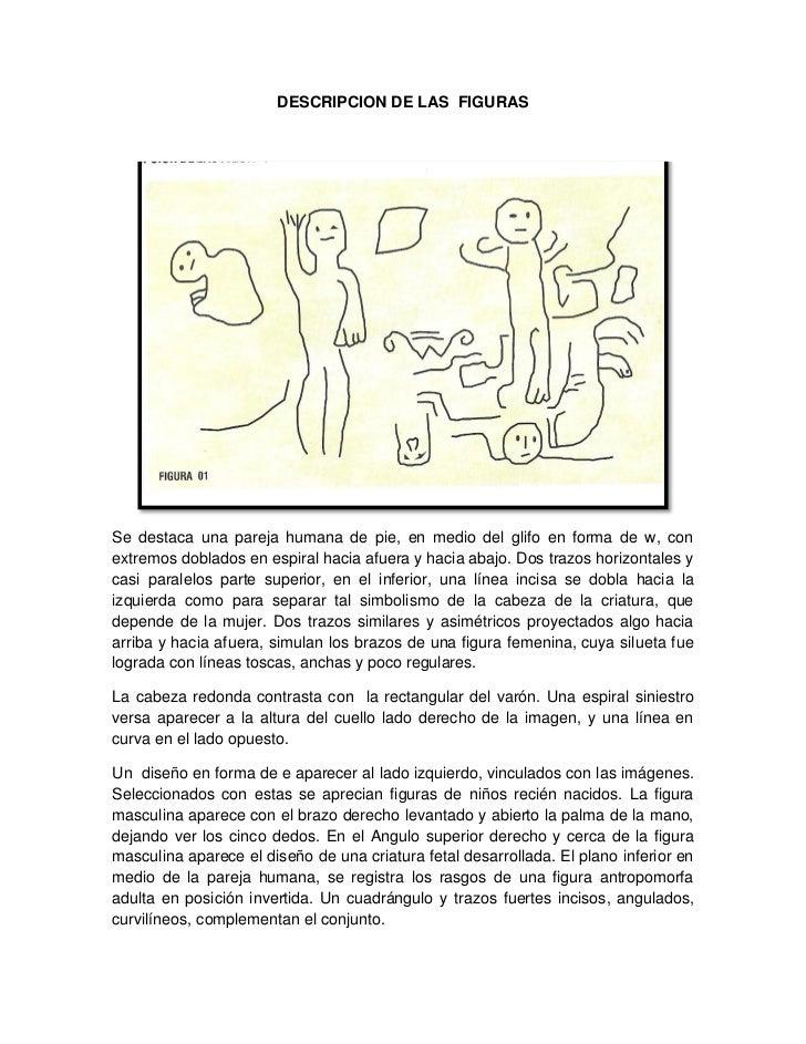 DESCRIPCION DE LAS FIGURASSe destaca una pareja humana de pie, en medio del glifo en forma de w, conextremos doblados en e...