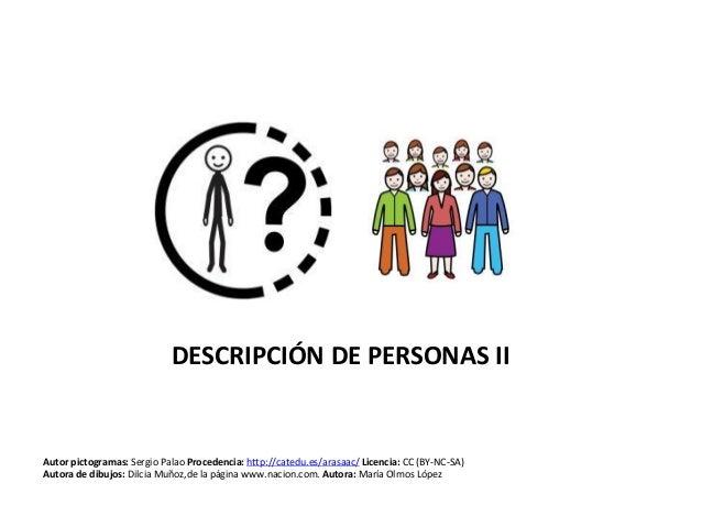 DESCRIPCIÓN DE PERSONAS II Autor pictogramas: Sergio Palao Procedencia: http://catedu.es/arasaac/ Licencia: CC (BY-NC-SA) ...
