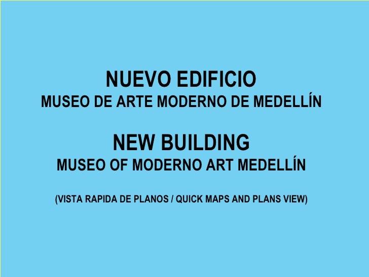 NUEVO EDIFICIO MUSEO DE ARTE MODERNO DE MEDELLÍN              NEW BUILDING  MUSEO OF MODERNO ART MEDELLÍN  (VISTA RAPIDA D...
