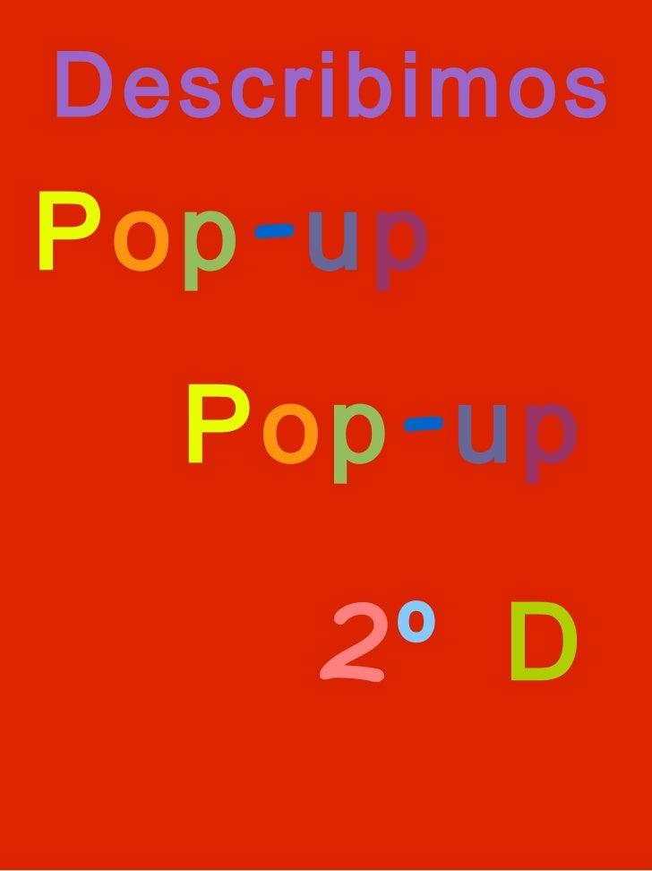 P o p - u p 2 º   D Describimos P o p - u p