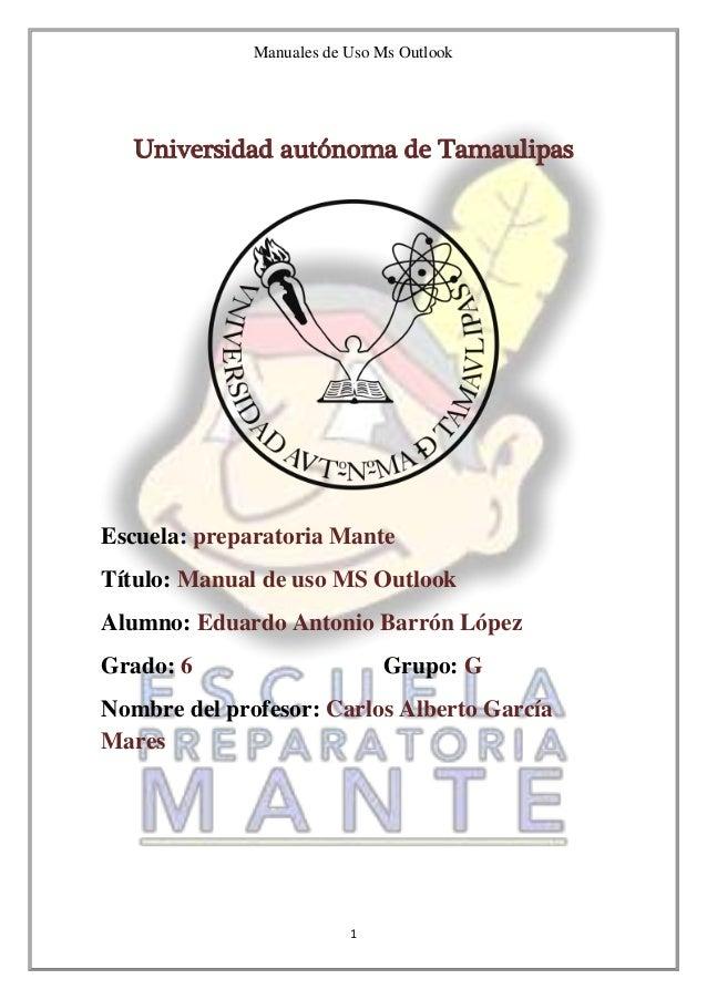Manuales de Uso Ms Outlook 1 Universidad autónoma de Tamaulipas Escuela: preparatoria Mante Título: Manual de uso MS Outlo...