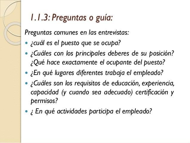 1.1.3: Preguntas o guía: Preguntas comunes en las entrevistas:  ¿cuál es el puesto que se ocupa?  ¿Cuáles con los princi...