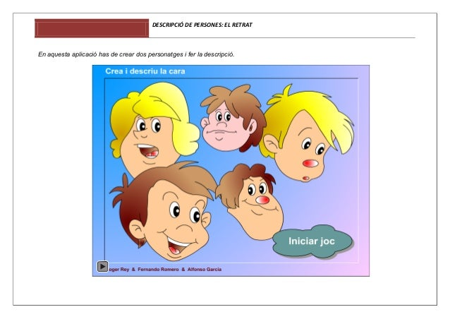 DESCRIPCIÓ DE PERSONES: EL RETRAT  En aquesta aplicació has de crear dos personatges i fer la descripció.