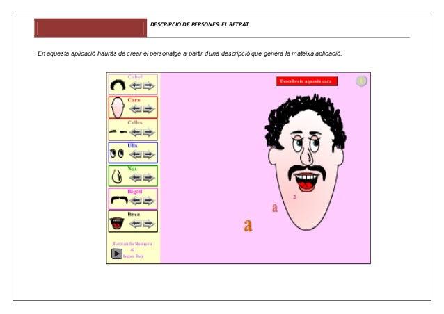 DESCRIPCIÓ DE PERSONES: EL RETRAT  En aquesta aplicació hauràs de crear el personatge a partir d'una descripció que genera...