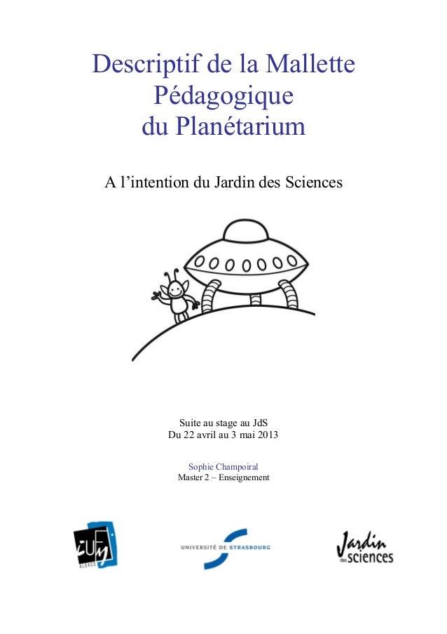 Descriptif de la Mallette Pédagogique du Planétarium A l'intention du Jardin des Sciences Suite au stage au JdS Du 22 avri...