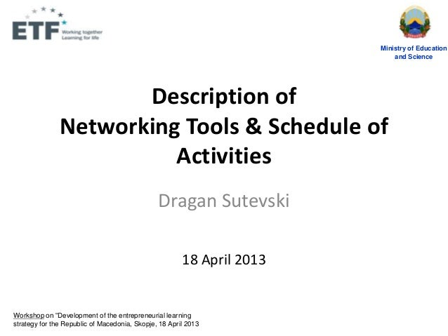 Description ofNetworking Tools & Schedule ofActivitiesDragan Sutevski18 April 2013Ministry of Educationand ScienceWorkshop...