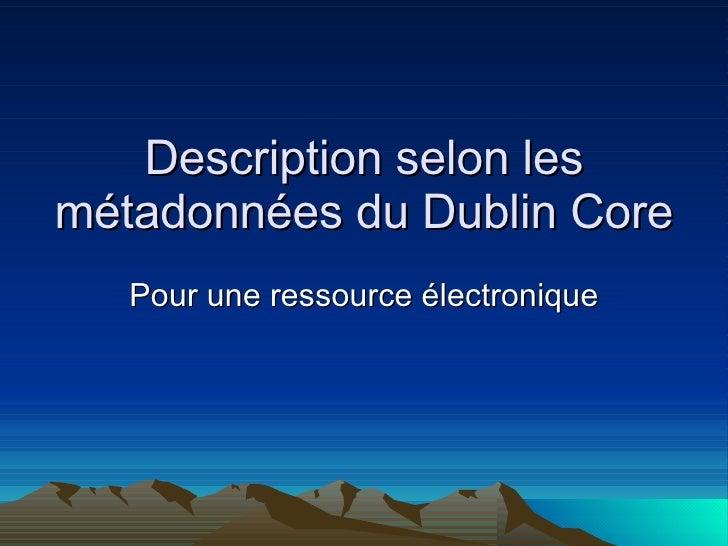 Description selon les métadonnées du Dublin Core Pour une ressource électronique