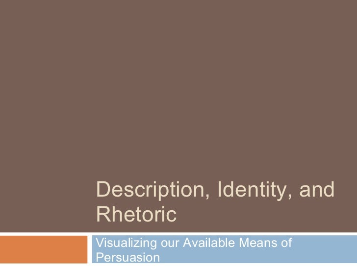 Description, Identity, andRhetoricVisualizing our Available Means ofPersuasion