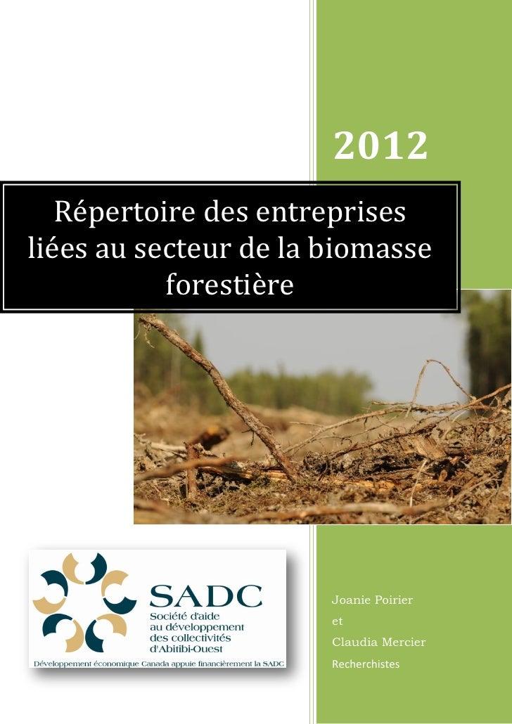 2012   Répertoire des entreprisesliées au secteur de la biomasse           forestière                       Joanie Poirier...