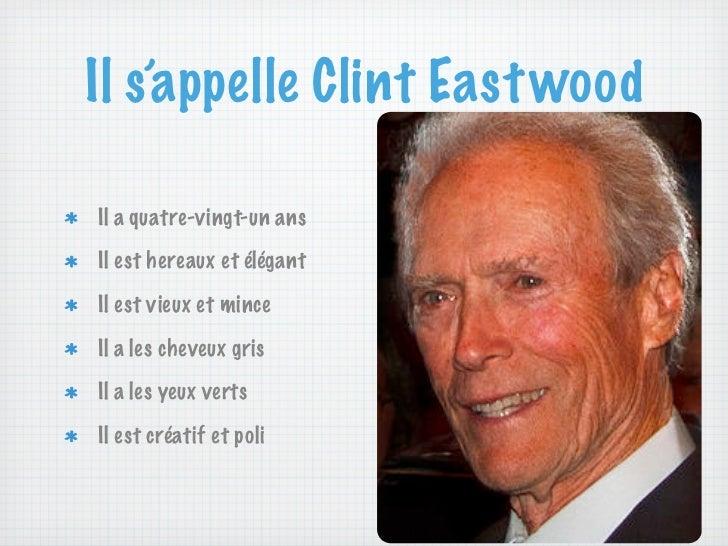 Il s'appelle Clint East woodIl a quatre-vingt-un ansIl est hereaux et élégantIl est vieux et minceIl a les cheveux grisIl ...