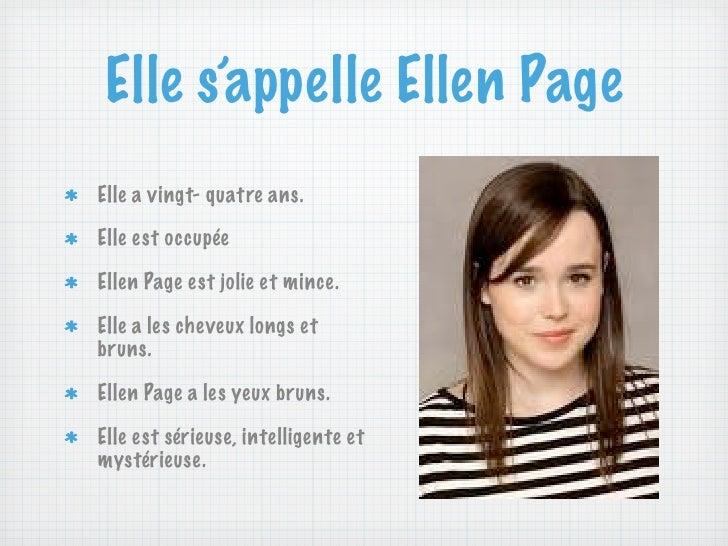 Elle s'appelle Ellen PageElle a vingt- quatre ans.Elle est occupéeEllen Page est jolie et mince.Elle a les cheveux longs e...