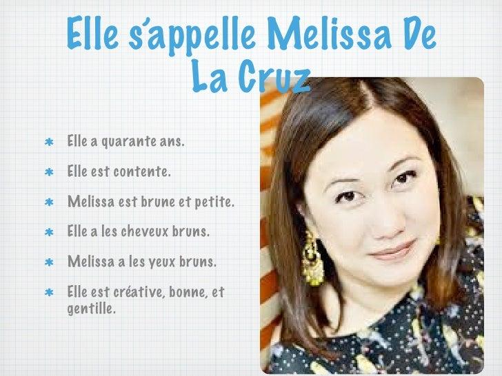 Elle s'appelle Melissa De         La CruzElle a quarante ans.Elle est contente.Melissa est brune et petite.Elle a les chev...