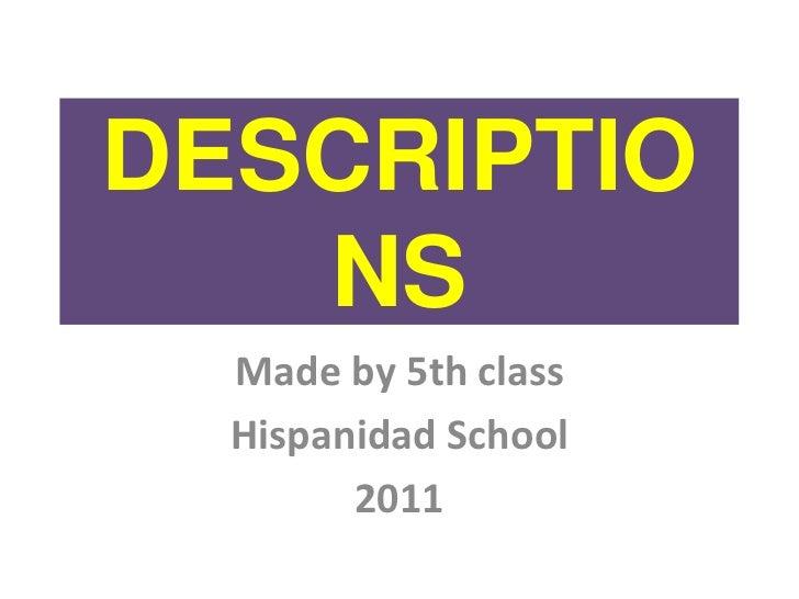 DESCRIPTIONS<br />Madeby 5th class<br />Hispanidad School<br />2011<br />