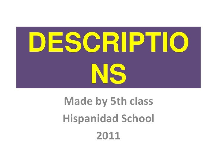 DESCRIPTIONS<br />Madeby 5th class<br />Hispanidad School<br />2011<br />