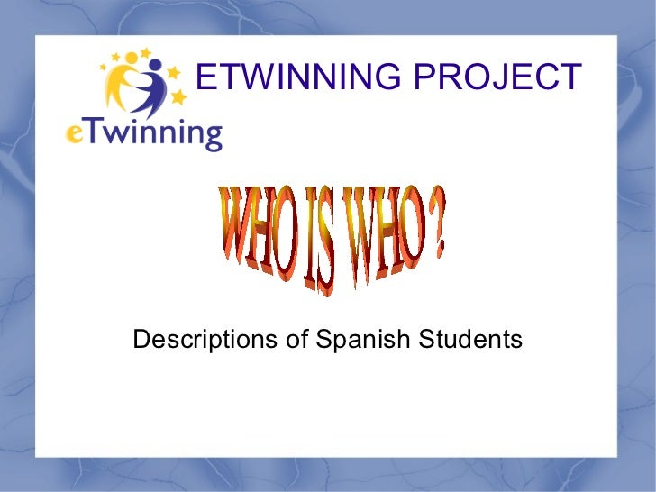 ETWINNING PROJECT Descriptions of Spanish Students WHO IS WHO ?